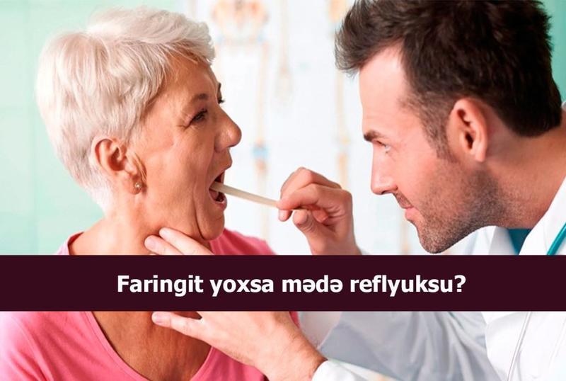 Faringit yoxsa mədə reflyuksu?