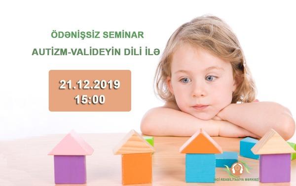 Autizm-Valideyinin dilli ilə ÖDƏNİŞSİZ seminar
