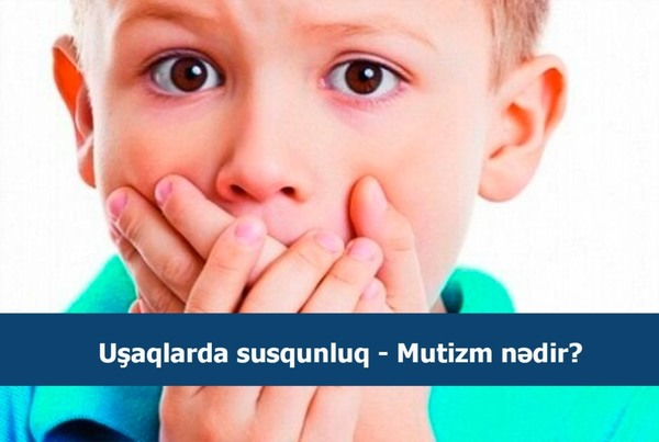 Uşaqlarda susqunluq - Mutizm nədir?