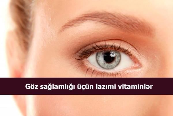 Göz sağlamlığı üçün lazımi vitaminlər  hekimtap.az