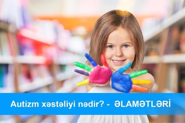 Autizm xəstəliyi nədir? – Əlamətləri  hekimtap.az