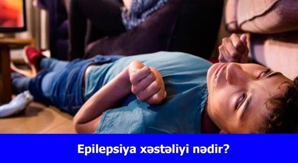 Epilepsiya xəstəliyi nədir?