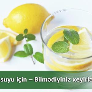 Limon suyu için – Bilmədiyiniz xeyirləri