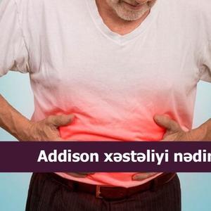 Addison xəstəliyi nədir?