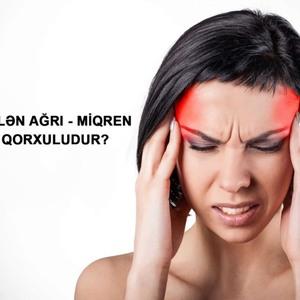 Ən çox görülən ağrı - Miqren xəstəliyi qorxuludur?